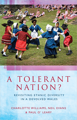 A Tolerant Nation?: Revisiting Ethnic Diversity in a Devolved Wales - Williams, Charlotte, and Evans, Neil (Other adaptation by), and O'Leary, Paul (Other adaptation by)