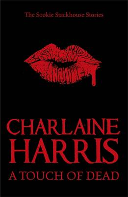 A Touch of Dead: A Sookie Stackhouse Collection - Harris, Charlaine