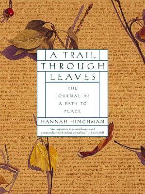 A Trail Through Leaves: The Journal as a Path to Place - Hinchman, Hannah