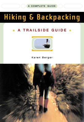 A Trailside Guide: Hiking & Backpacking - Berger, Karen