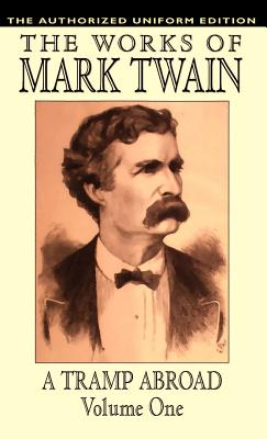 A Tramp Abroad, Vol. 1: The Authorized Uniform Edition - Twain, Mark