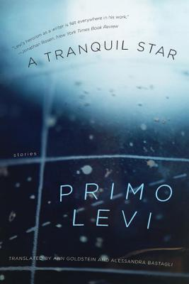 A Tranquil Star: Unpublished Stories - Levi, Primo, and Goldstein, Ann, Ms. (Translated by), and Bastagli, Alessandra (Translated by)