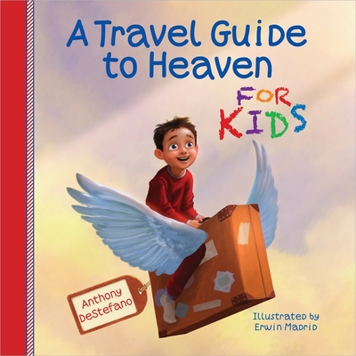 A Travel Guide to Heaven for Kids - DeStefano, Anthony, and Madrid, Erwin