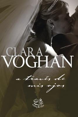 A Traves de MIS Ojos - Voghan, Clara