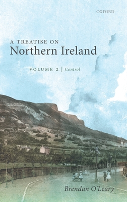 A Treatise on Northern Ireland, Volume II: Control - O'Leary, Brendan