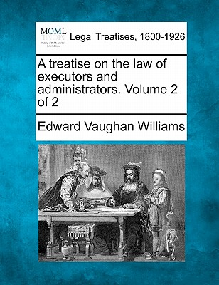A Treatise on the Law of Executors and Administrators. Volume 2 of 2 - Williams, Edward Vaughan