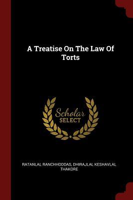 A Treatise on the Law of Torts - Ranchhoddas, Ratanlal