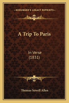 A Trip to Paris: In Verse (1831) - Allen, Thomas Sewell