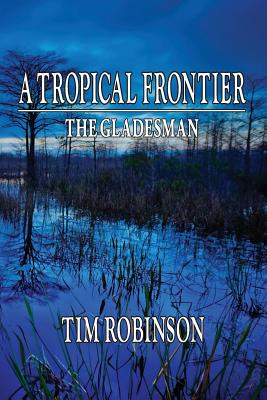 A Tropical Frontier: The Gladesman - Robinson, Tim
