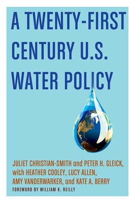 A Twenty-First Century Us Water Policy - Christian-Smith, Juliet, and Gleick, Peter H, and Cooley, Heather