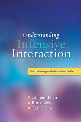 A Understanding Intensive Interaction: Context and Concepts for Professionals and Families - Firth, Graham, and Snowden, Ruth, and Irvine, Cath