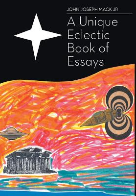 A Unique Eclectic Book of Essays - Mack Jr, John Joseph