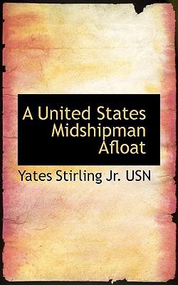 A United States Midshipman Afloat - Stirling, Yates, Jr.