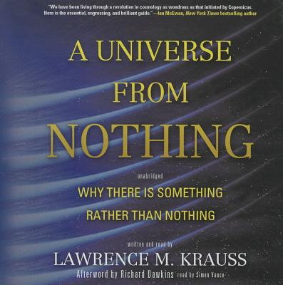 A Universe from Nothing: Why There Is Something Rather Than Nothing - Krauss, Lawrence M (Read by), and Vance, Simon (Read by), and Dawkins, Richard (Afterword by)