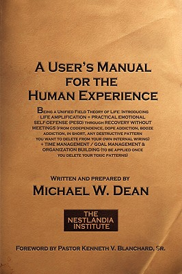 A User's Manual for the Human Experience - Dean, Michael W, and Blanchard, Kenneth V F (Foreword by)
