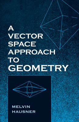 A Vector Space Approach to Geometry - Hausner, Melvin