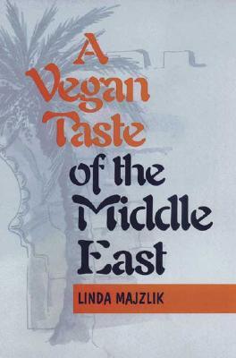 A Vegan Taste of the Middle East - Majzlik, Linda