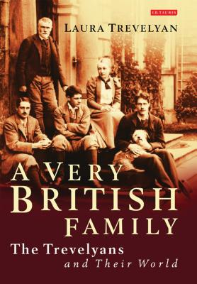 A Very British Family: The Trevelyans and Their World - Trevelyan, Laura
