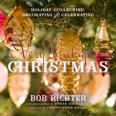 A Very Vintage Christmas: Holiday Collecting, Decorating and Celebrating - Richter, Bob, and Radko, Christopher (Foreword by)