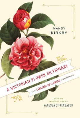 A Victorian Flower Dictionary: The Language of Flowers Companion - Kirkby, Mandy