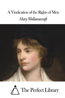A Vindication of the Rights of Men - Wollstonecraft, Mary, and The Perfect Library (Editor)