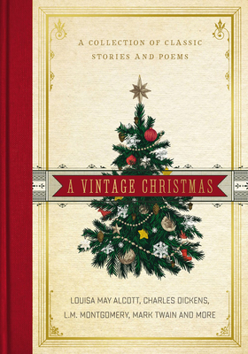 A Vintage Christmas: A Collection of Classic Stories and Poems - Alcott, Louisa May, and Dickens, Charles, and Montgomery, L M