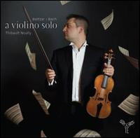 A Violino Solo: Baltzar, Bach - Thibault Noally (violin)