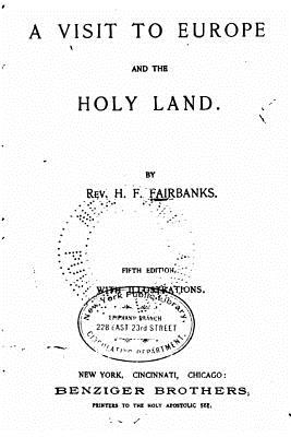 A Visit to Europe and the Holy Land - Fairbanks, H F