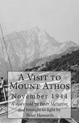 A Visit to Mount Athos: November 1944 - Spanos, George G, and McIntyre, Peter (As Told by), and Howorth, Peter (From an idea by)