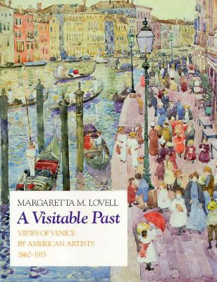 A Visitable Past: Views of Venice by American Artists, 1860-1915 - Lovell, Margaretta M