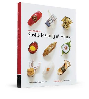 A Visual Guide to Sushi-Making at Home - Sone, Hiro, and Doumani, Lissa, and Achilleos, Antonis (Photographer)