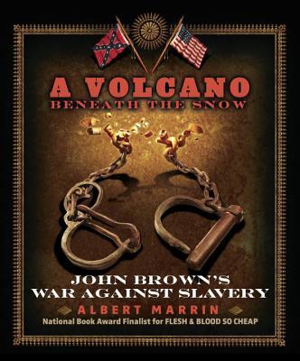 A Volcano Beneath the Snow: John Brown's War Against Slavery - Marrin, Albert
