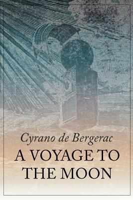 A Voyage to the Moon - de Bergerac, Cyrano