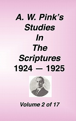 A. W. Pink's Studies in the Scriptures, 1924-25, Vol 02 of 17 - Pink, Arthur W