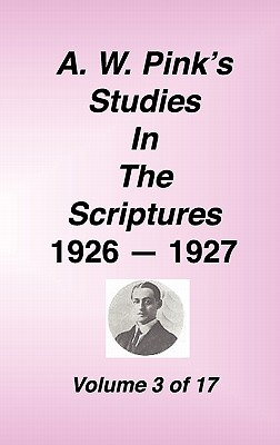 A. W. Pink's Studies in the Scriptures, 1926-27, Vol. 03 of 17 - Pink, Arthur W