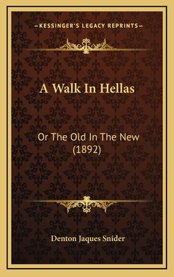 A walk in Hellas; or, The old in the new. - Snider, Denton Jaques