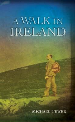 A Walk in Ireland: An Anthology of Walking Literature in Ireland, 178 - Fewer, Michael (Editor)