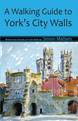 A Walking Guide to York's City Walls - Mattam, Simon