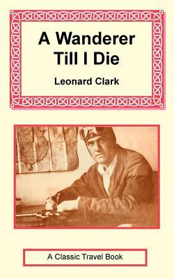 A Wanderer Till I Die - Clark, Leonard