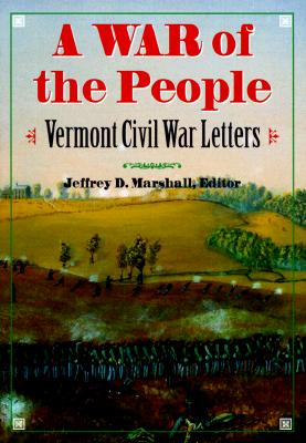 A War of the People: Vermont Civil War Letters - Marshall, Jeffrey D (Editor)