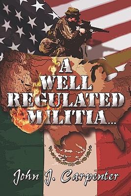 A Well Regulated Militia.. - Carpenter, John J