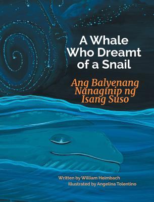 A Whale Who Dreamt of a Snail / Ang Balyenang Nanaginip Ng Isang Suso: Babl Children's Books in Tagalog and English - Heimbach, William, and Tolentino, Angela (Illustrator)