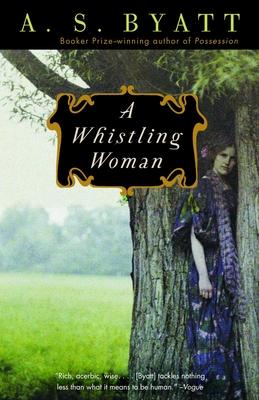 A Whistling Woman - Byatt, A S