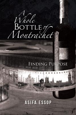 A Whole Bottle of Montrachet: Finding Purpose - Essop, Asifa