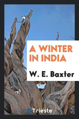 A Winter in India - Baxter, W E