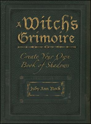 A Witch's Grimoire: Create Your Own Book of Shadows - Nock, Judy Ann