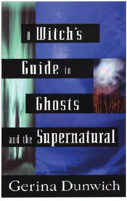 A Witch's Guide to Ghosts and the Supernatural - Dunwich, Gerina
