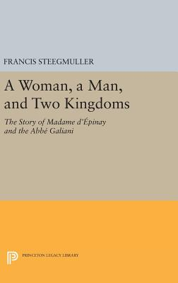 A Woman, a Man, and Two Kingdoms: The Story of Madame D'Epinay and ABBE Galiani - Steegmuller, Francis