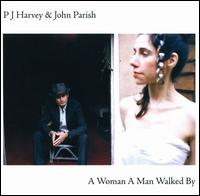 A Woman a Man Walked By - PJ Harvey & John Parish