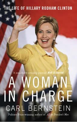 A Woman In Charge: The Life of Hillary Rodham Clinton - Bernstein, Carl